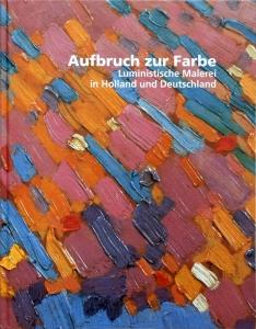 Aufbruch zur Farbe | Luministische Malerei in Holland und Deutschland