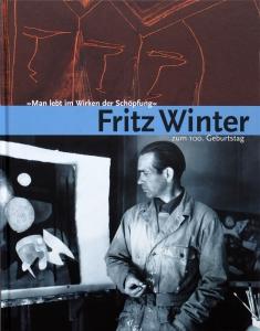 Fritz Winter | zum 100. Geburtstag