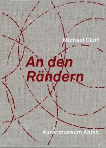 Michael Cleff | An den Rändern | Katalog